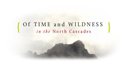 Of Time and Wildness in the North Cascades
