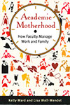 Cover of Academic Motherhood: How Faculty Manage Work and Family